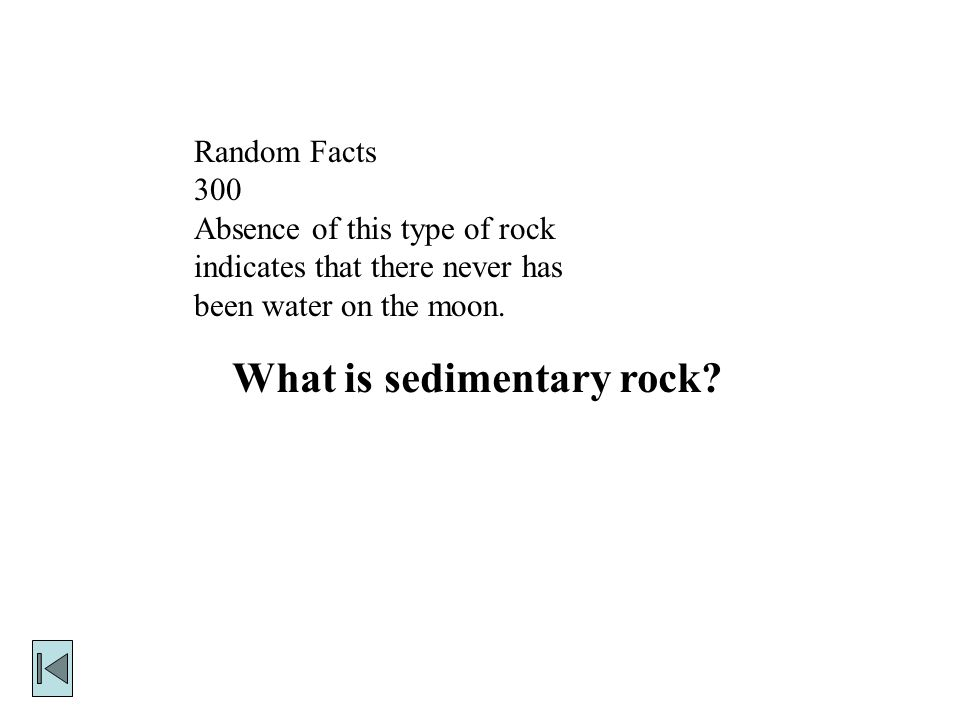 Random Facts 300 Absence of this type of rock indicates that there never has been water on the moon.