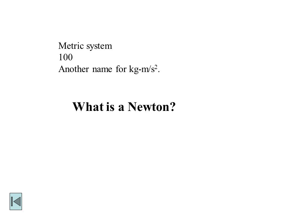 Metric system 100 Another name for kg-m/s 2. What is a Newton