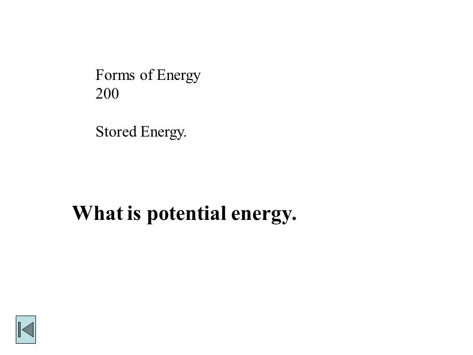 Forms of Energy 200 Stored Energy. What is potential energy.