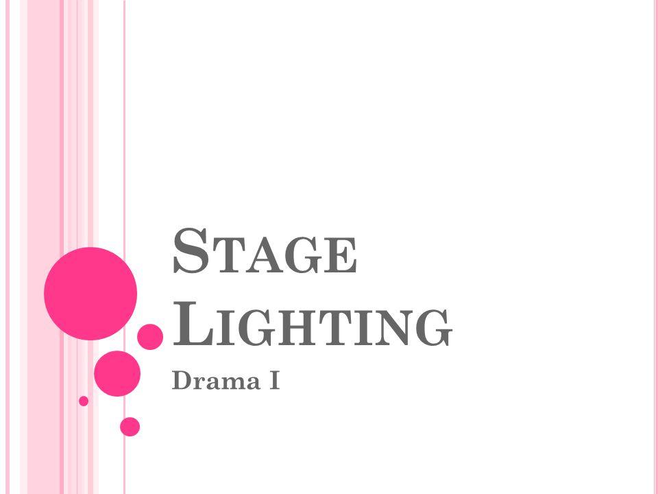 S TAGE L IGHTING Drama I