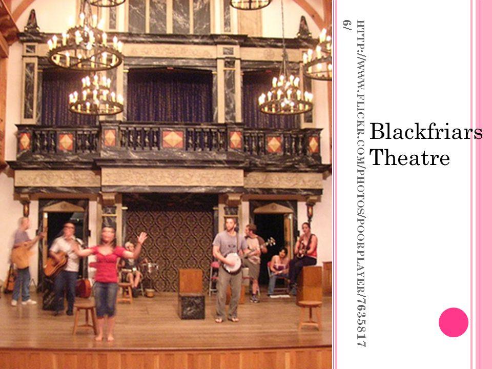 HTTP :// WWW. FLICKR. COM / PHOTOS / POORPLAYER /7635817 6/ Blackfriars Theatre