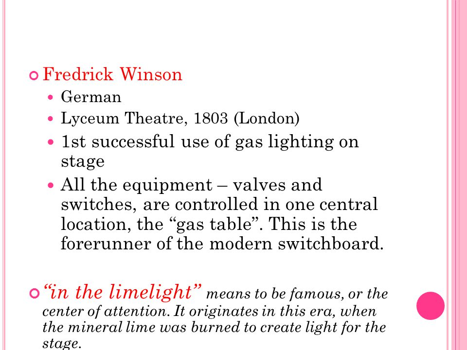 Fredrick Winson German Lyceum Theatre, 1803 (London) 1st successful use of gas lighting on stage All the equipment – valves and switches, are controll