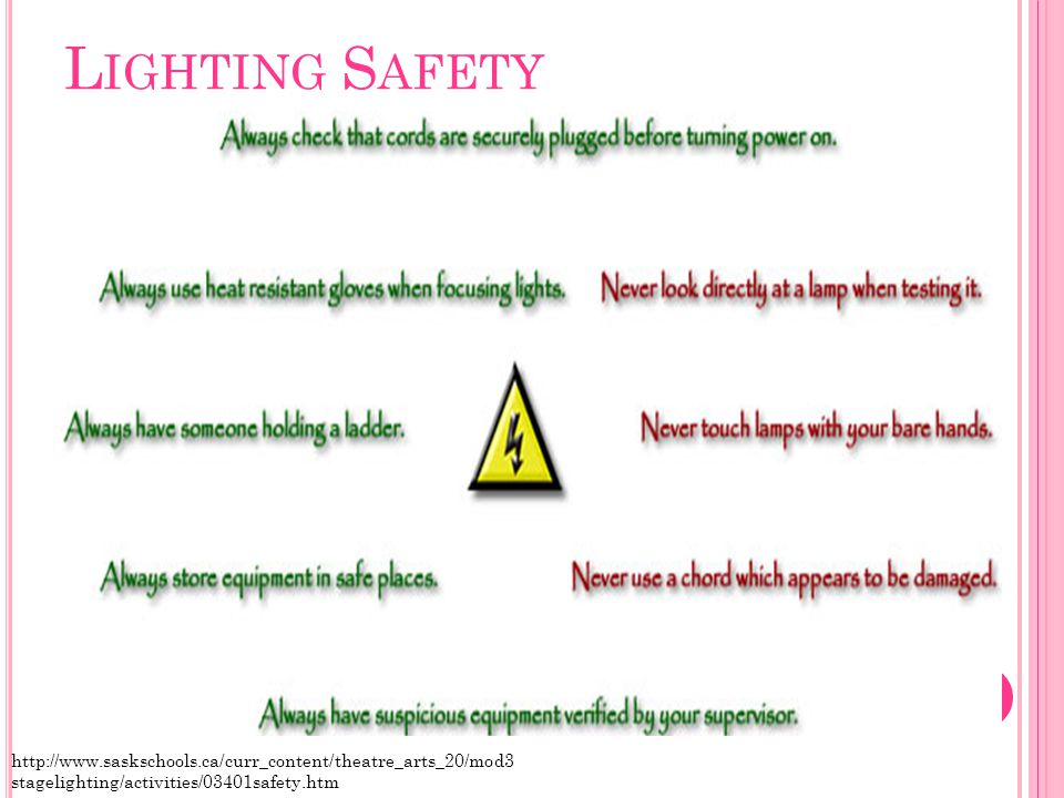 L IGHTING S AFETY http://www.saskschools.ca/curr_content/theatre_arts_20/mod3 stagelighting/activities/03401safety.htm