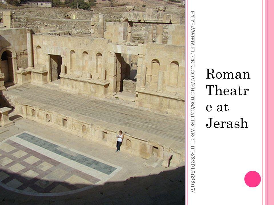 HTTP :// WWW. FLICKR. COM / PHOTOS / GAUISCAECILIUS /2201568207/ Roman Theatr e at Jerash