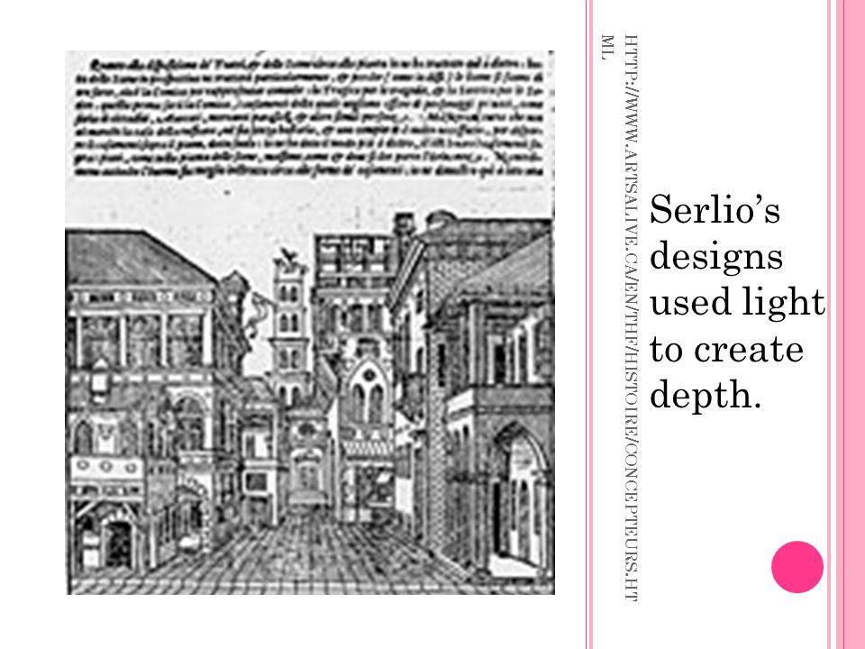 HTTP :// WWW. ARTSALIVE. CA / EN / THF / HISTOIRE / CONCEPTEURS. HT ML Serlio's designs used light to create depth.