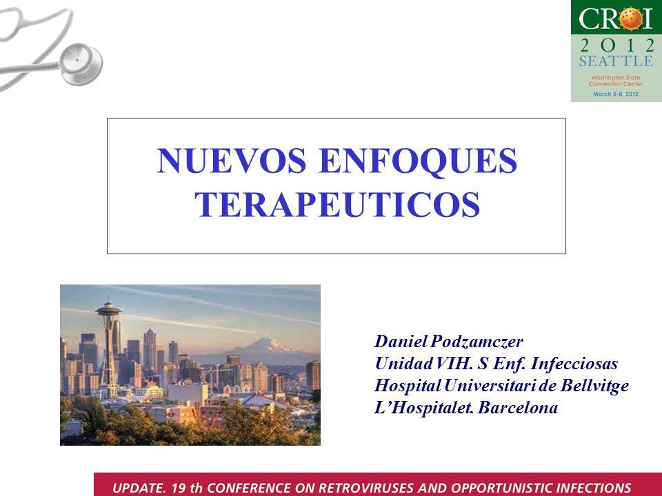 NUEVOS ENFOQUES TERAPEUTICOS Daniel Podzamczer Unidad VIH. S Enf. Infecciosas Hospital Universitari de Bellvitge L'Hospitalet. Barcelona