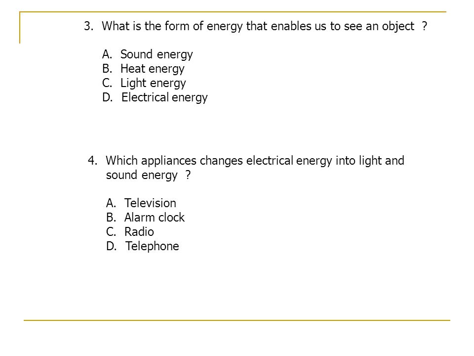 3.What is the form of energy that enables us to see an object .