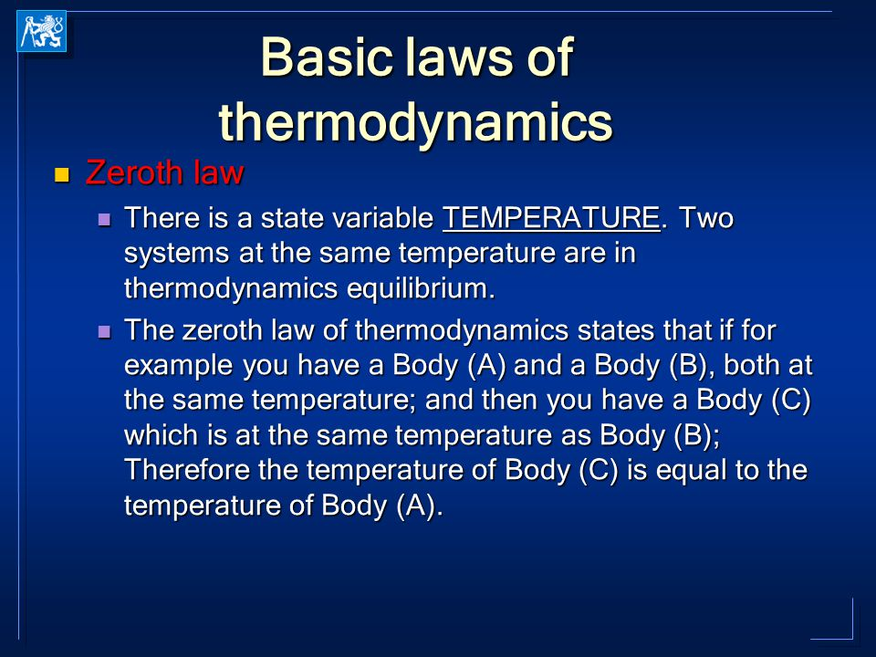 Basic laws of thermodynamics Zeroth law Zeroth law There is a state variable TEMPERATURE.
