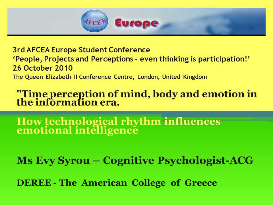 3rd AFCEA Europe Student Conference 'People, Projects and Perceptions - even thinking is participation!' 26 October 2010 The Queen Elizabeth II Conference Centre, London, United Kingdom Time perception of mind, body and emotion in the information era.
