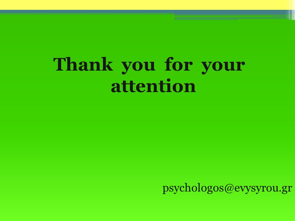 Thank you for your attention psychologos@evysyrou.gr