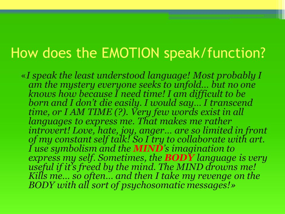 How does the EMOTION speak/function. «I speak the least understood language.
