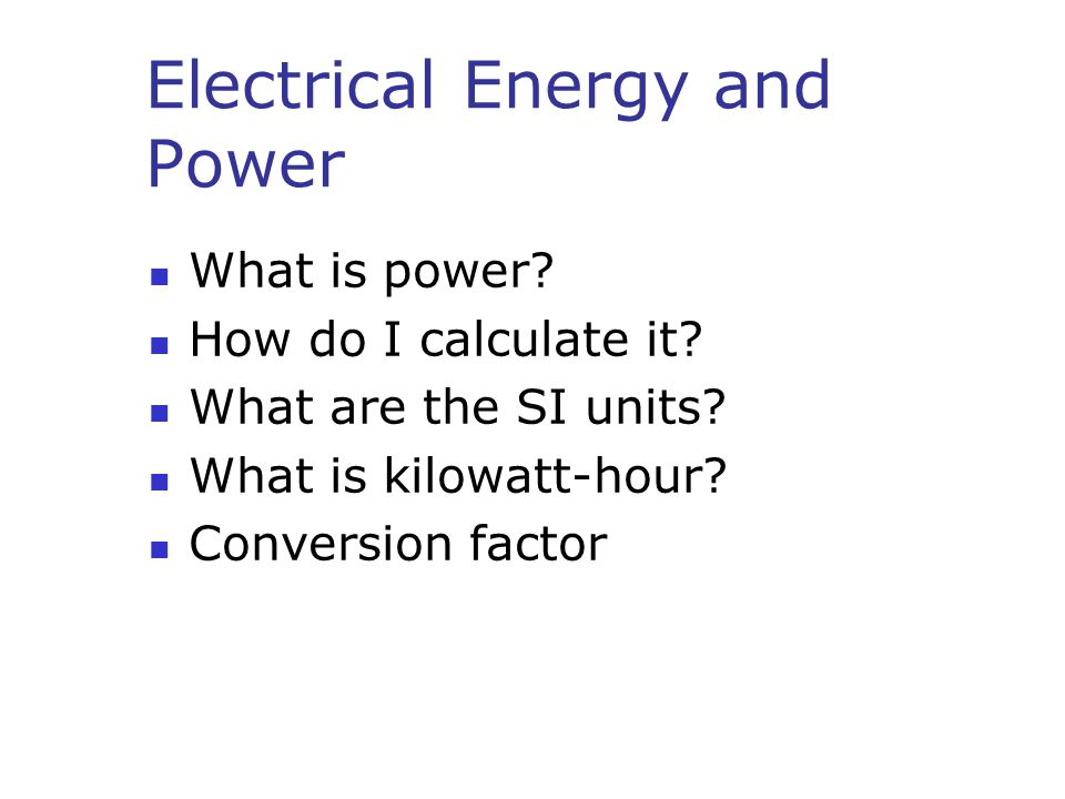 Electrical Energy and Power What is power. How do I calculate it.