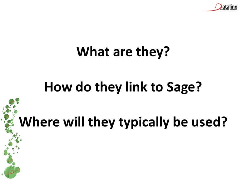 What are they How do they link to Sage Where will they typically be used