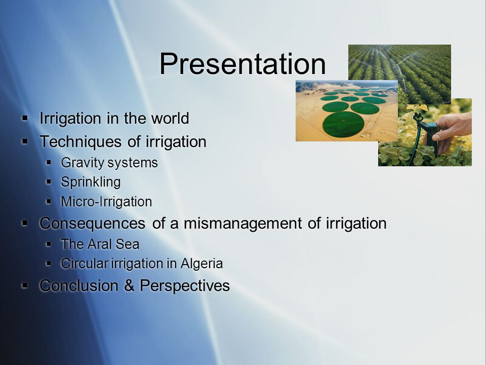Irrigation in the world  70 % of the fresh water is used for the agriculture.