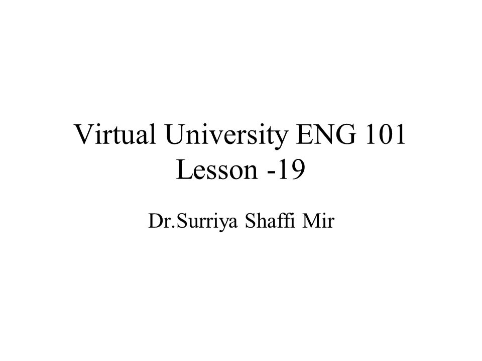 Virtual University ENG 101 Lesson -19 Dr.Surriya Shaffi Mir