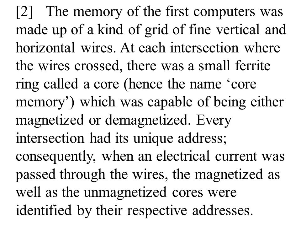 4 [2]The memory of the first computers was made up of a kind of grid of fine vertical and horizontal wires.