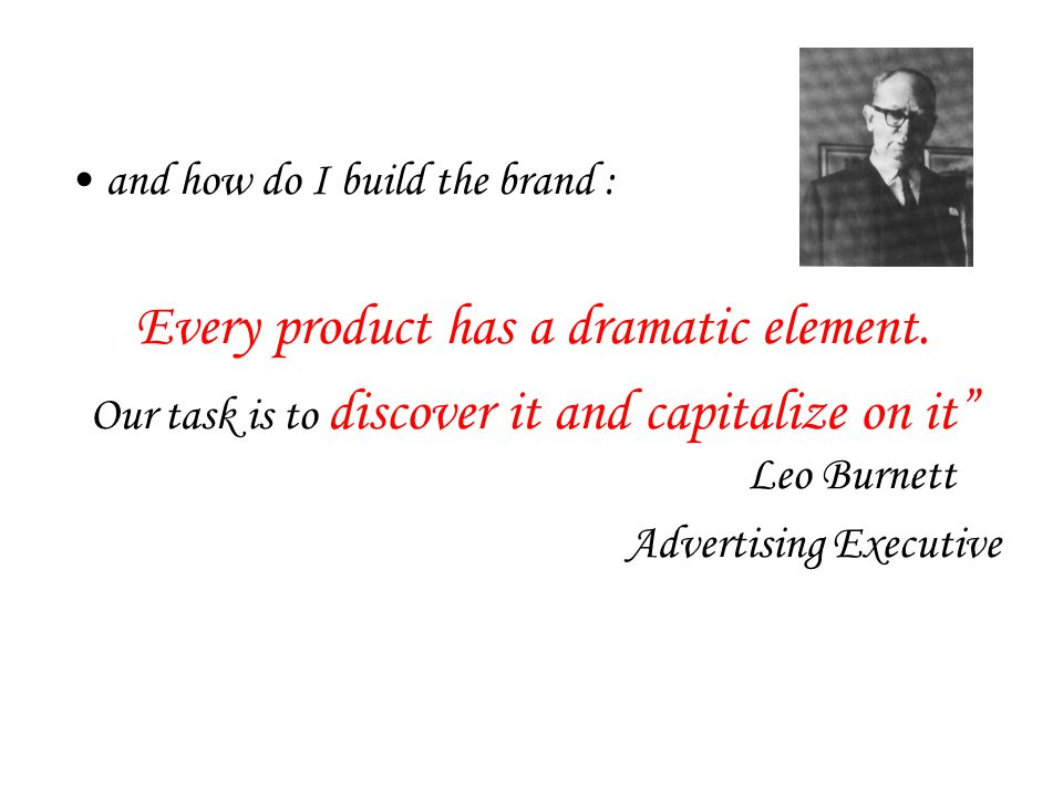 and how do I build the brand : Every product has a dramatic element.