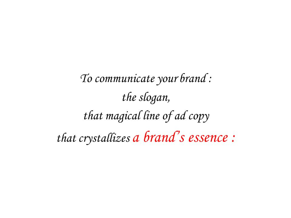 To communicate your brand : the slogan, that magical line of ad copy that crystallizes a brand's essence :