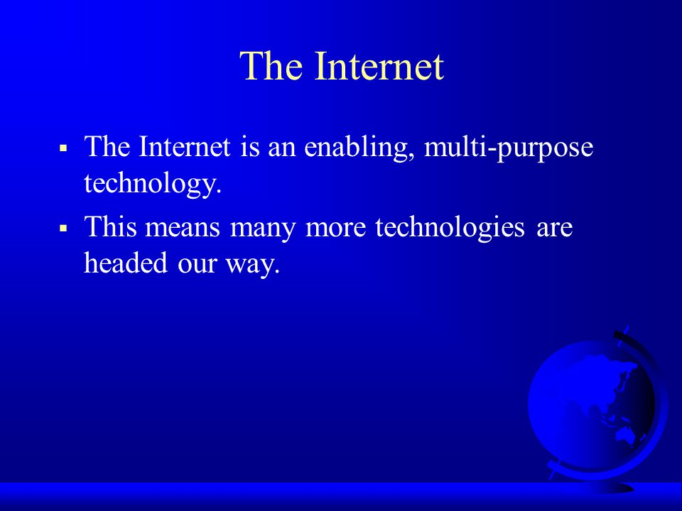 The Internet  The Internet is an enabling, multi-purpose technology.
