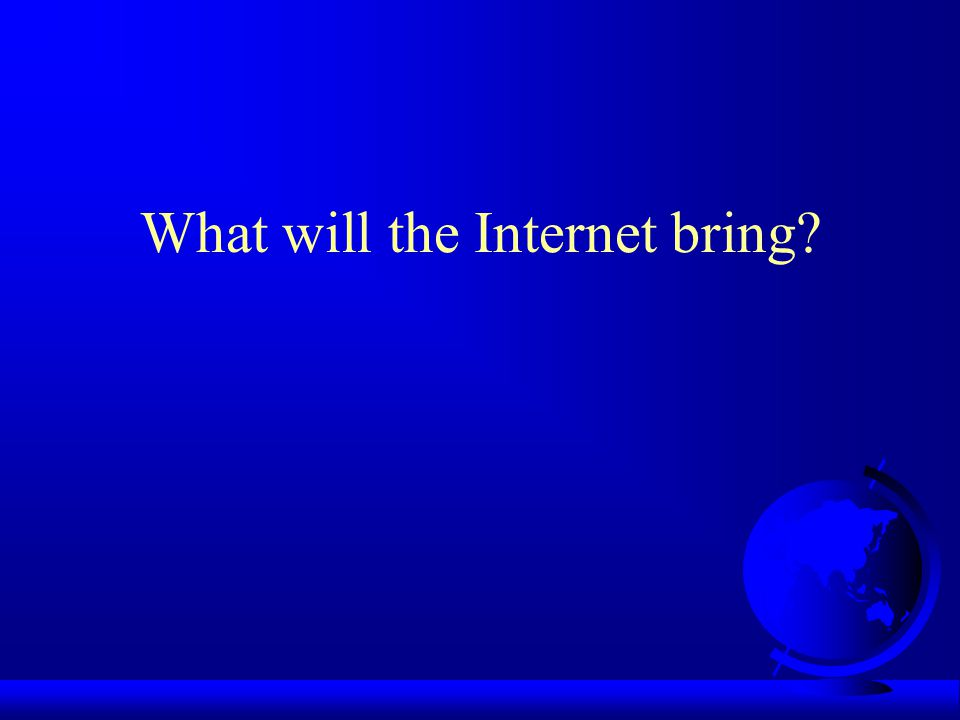 What will the Internet bring