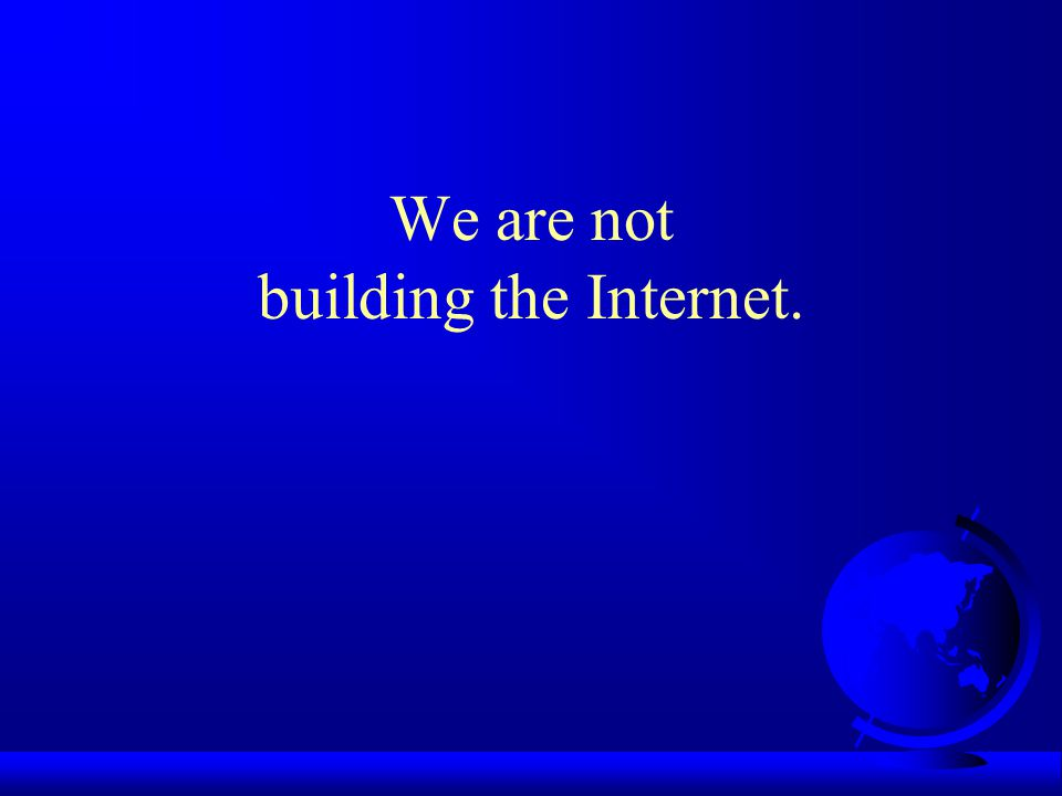 We are not building the Internet.