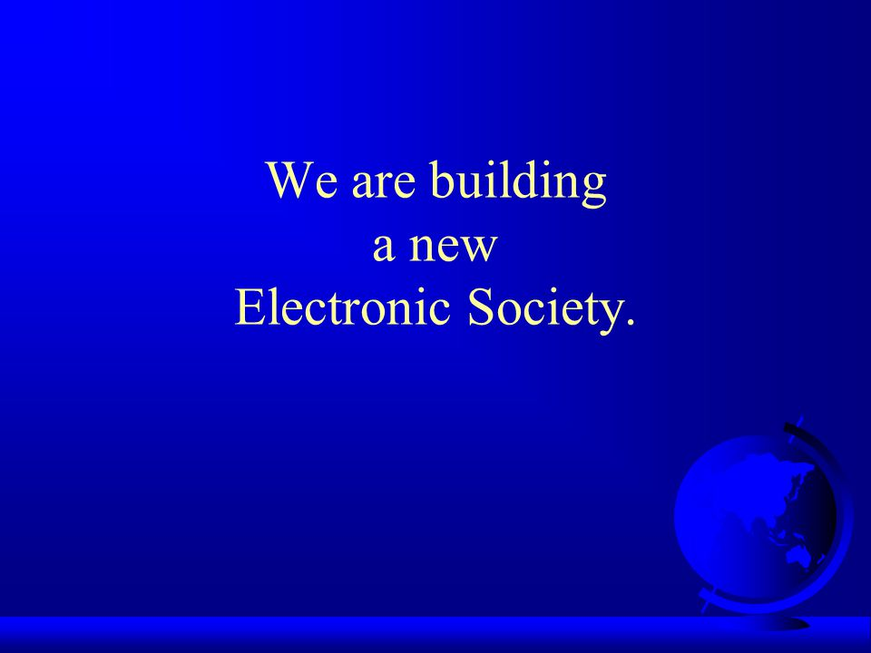 We are building a new Electronic Society.