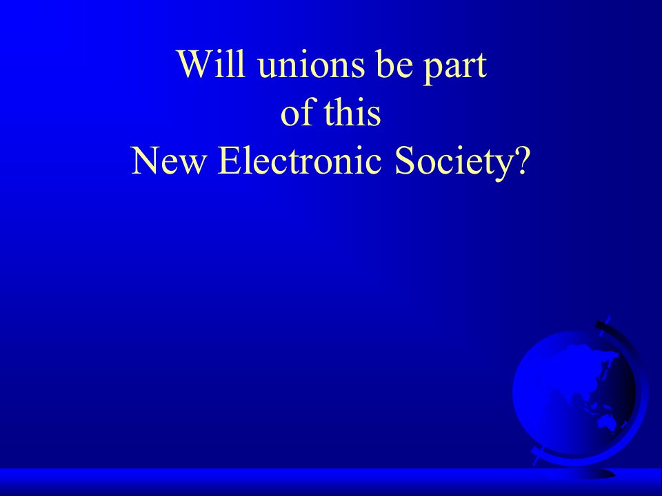 Will unions be part of this New Electronic Society