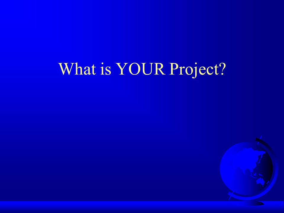 What is YOUR Project