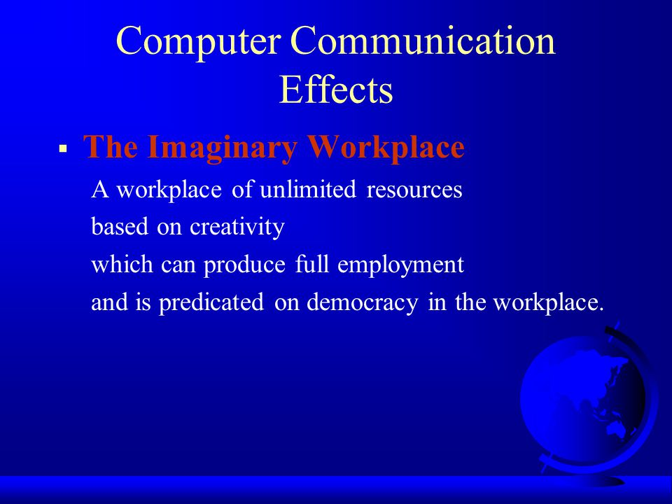 Computer Communication Effects  The Imaginary Workplace A workplace of unlimited resources based on creativity which can produce full employment and is predicated on democracy in the workplace.