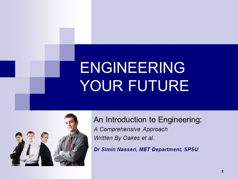 Engineering your future by Oakes et al , Dr.