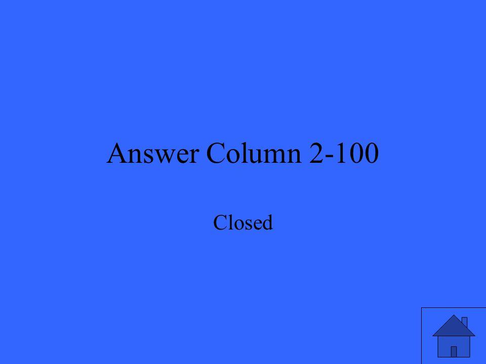 Answer Column 2-100 Closed