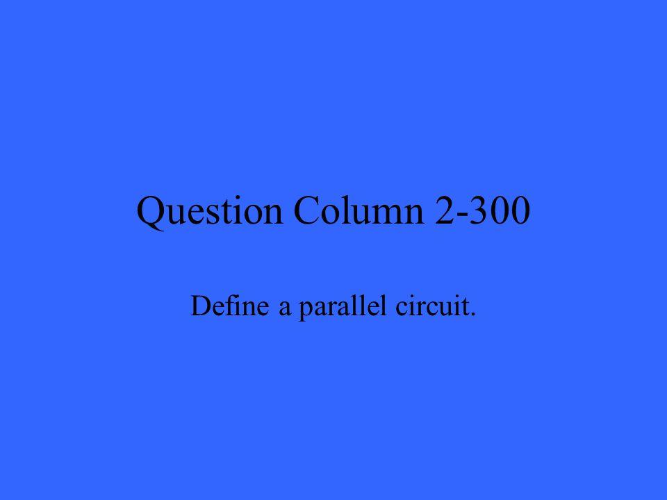 Question Column 2-300 Define a parallel circuit.