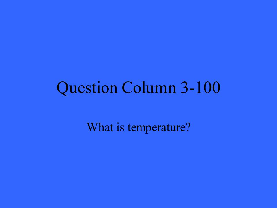 Question Column 3-100 What is temperature