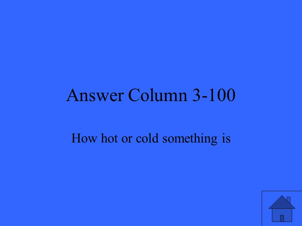Answer Column 3-100 How hot or cold something is