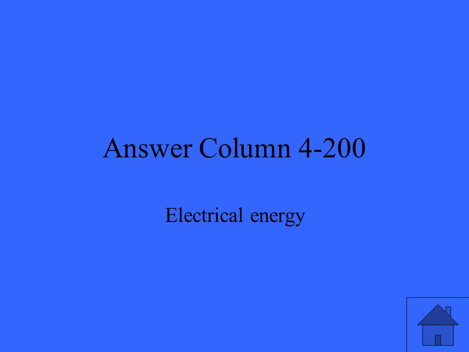 Answer Column 4-200 Electrical energy