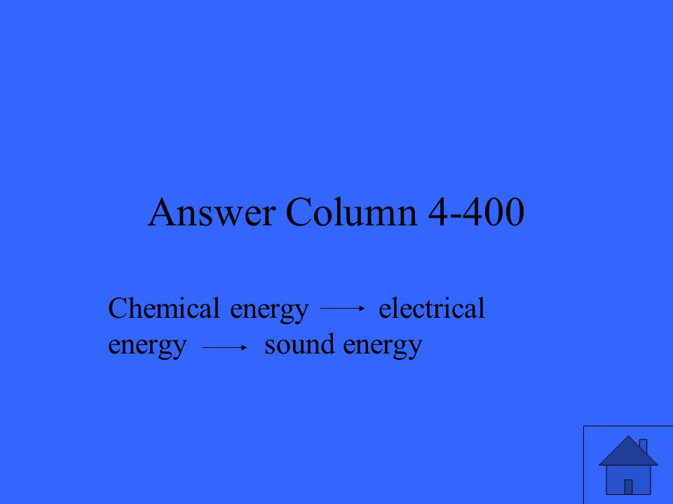Answer Column 4-400 Chemical energy electrical energy sound energy