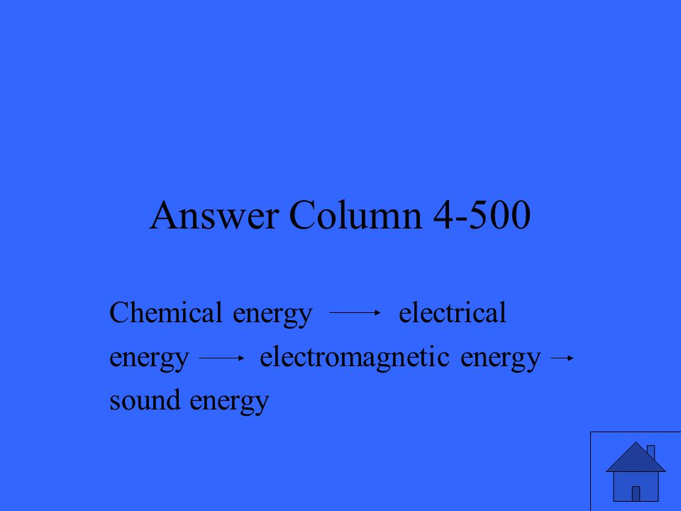 Answer Column 4-500 Chemical energy electrical energy electromagnetic energy sound energy