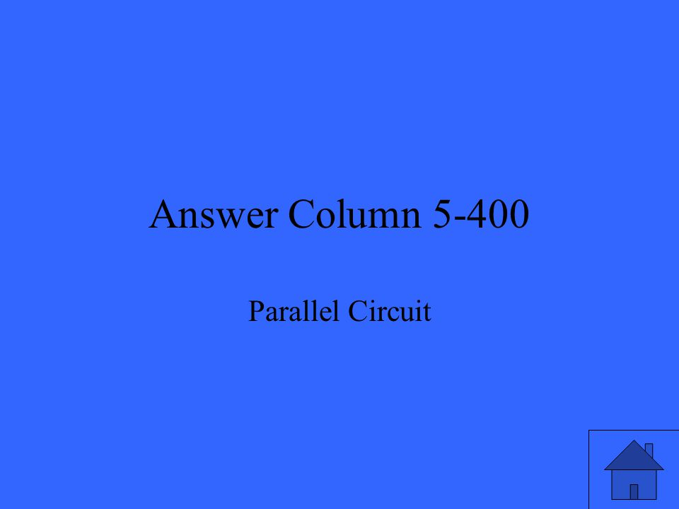 Answer Column 5-400 Parallel Circuit