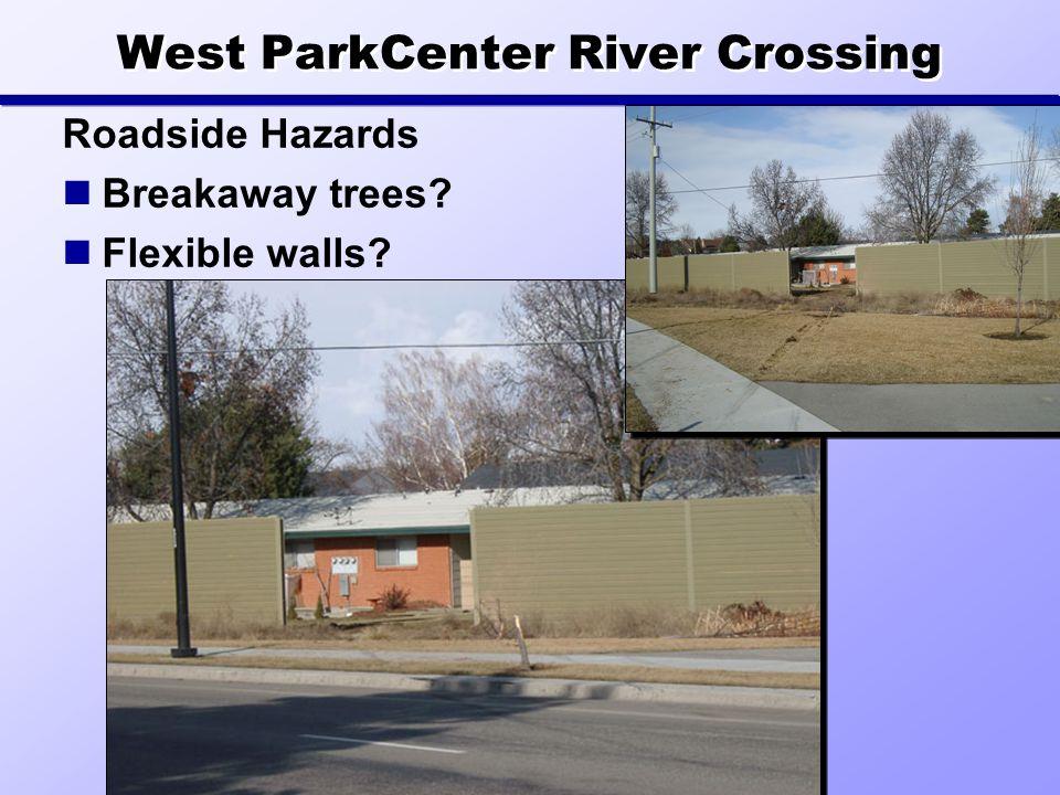 West ParkCenter River Crossing Roadside Hazards Breakaway trees Flexible walls