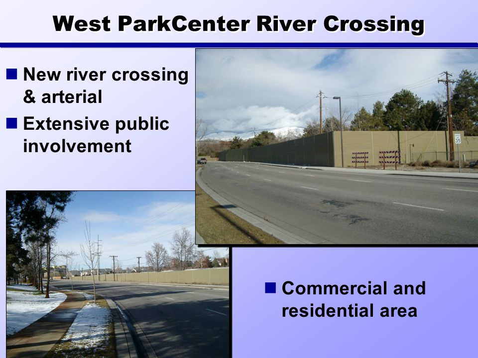 West ParkCenter River Crossing New river crossing & arterial Extensive public involvement Commercial and residential area