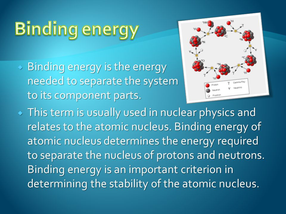  Binding energy is the energy needed to separate the system to its component parts.