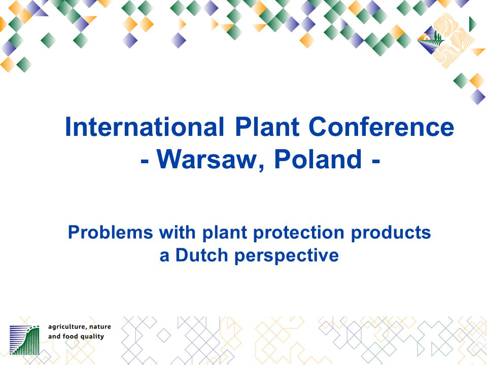 International Plant Conference - Warsaw, Poland - Problems with plant protection products a Dutch perspective