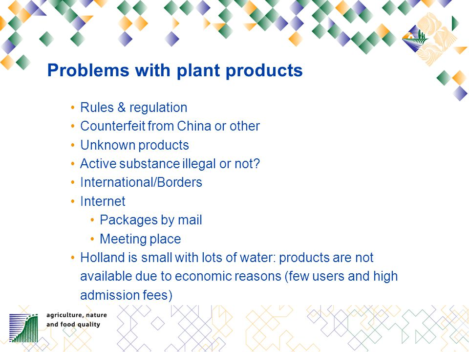 Problems with plant products Rules & regulation Counterfeit from China or other Unknown products Active substance illegal or not? International/Border