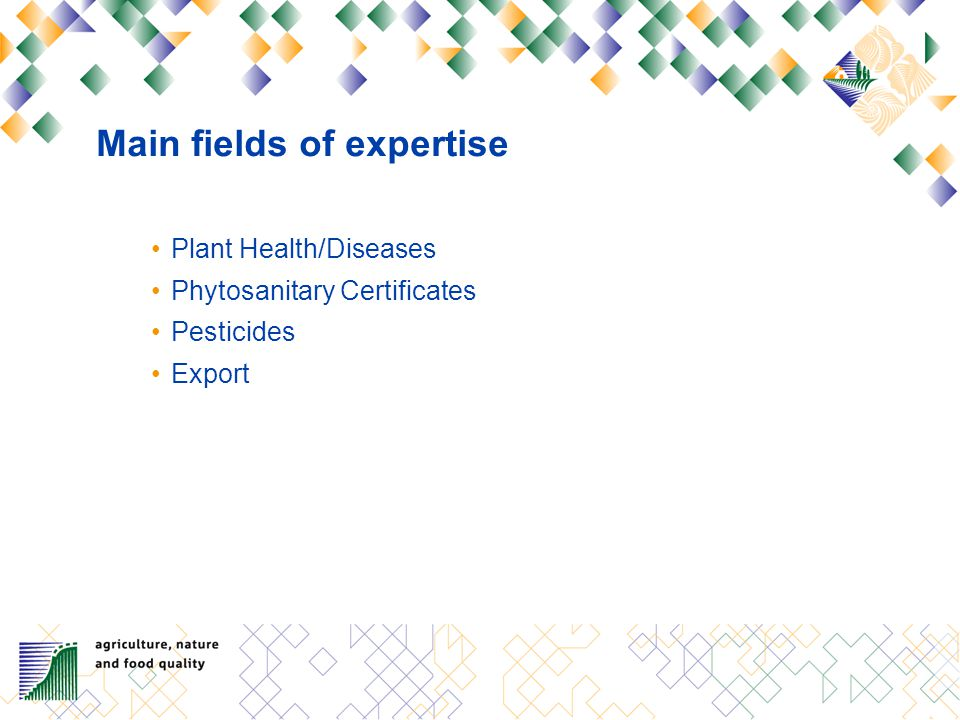 Main fields of expertise Plant Health/Diseases Phytosanitary Certificates Pesticides Export