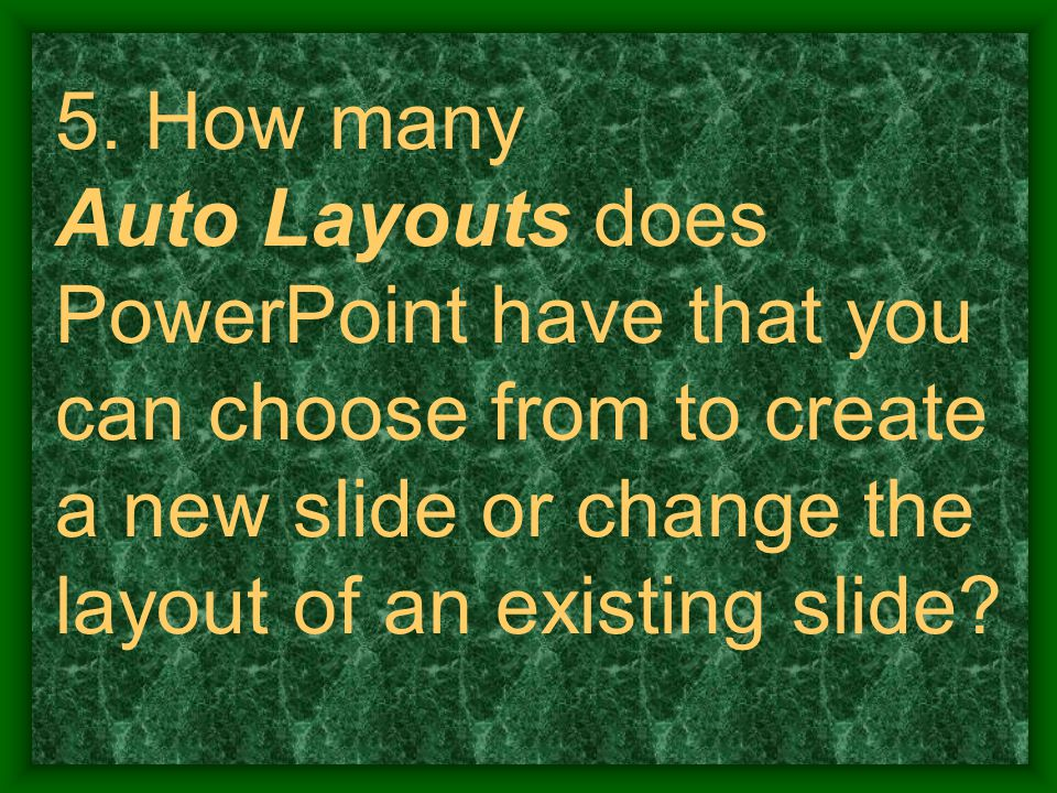 5. How many Auto Layouts does PowerPoint have that you can choose from to create a new slide or change the layout of an existing slide?