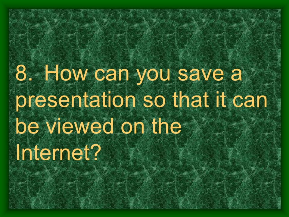 8. How can you save a presentation so that it can be viewed on the Internet