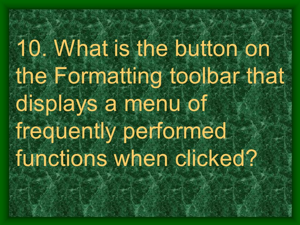 10. What is the button on the Formatting toolbar that displays a menu of frequently performed functions when clicked?