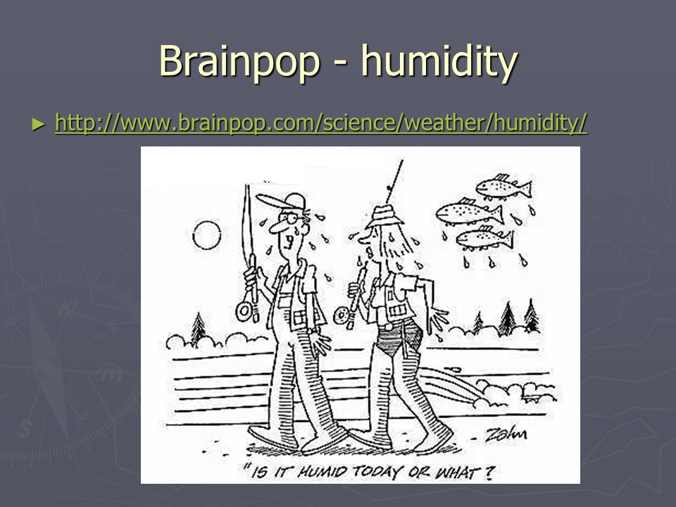 Brainpop - humidity ► http://www.brainpop.com/science/weather/humidity/ http://www.brainpop.com/science/weather/humidity/