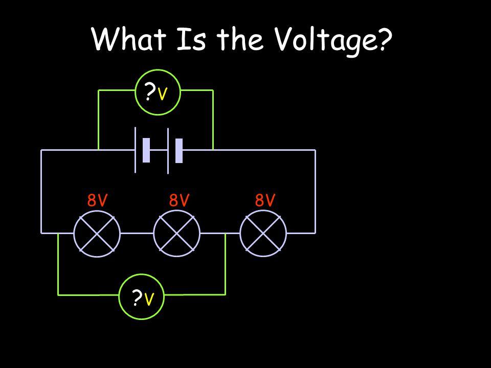 What Is the Voltage? ?V?V 8V ?V?V