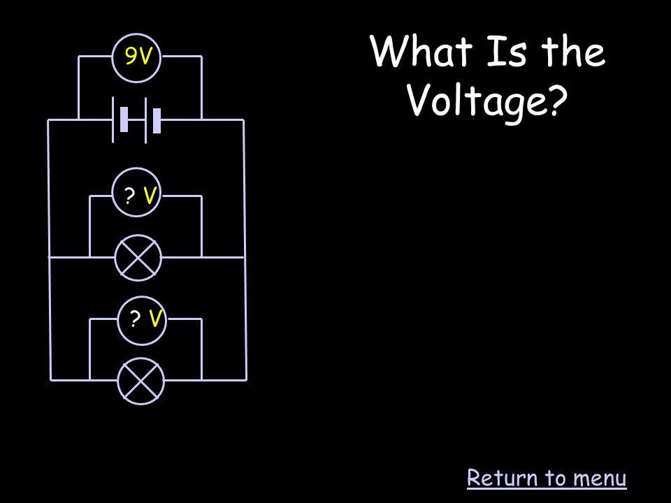 What Is the Voltage? 9V ? V ? V Return to menu